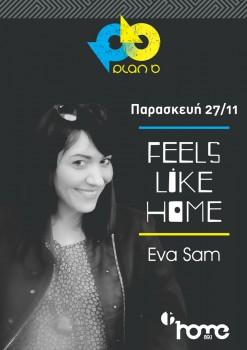 Feels like Home @ Plan B  w/Eva Sam